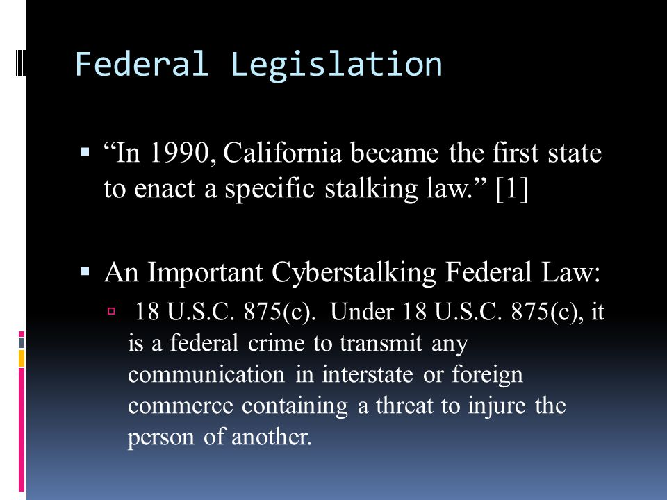 Federal Legislation In 1990, California became the first state to enact a specific stalking law. [1]